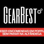Gearbest: como receber encomendas em Portugal sem parar na alfândega